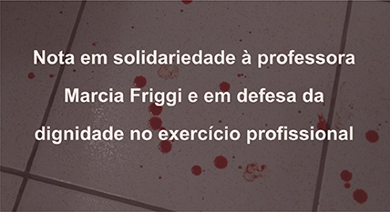 Nota em solidariedade à professora Marcia Friggi e em defesa da dignidade no exercício profissional